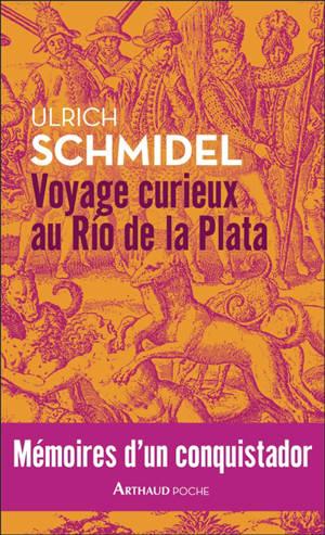 Voyage curieux au Rio de la Plata : mémoires d'un conquistador