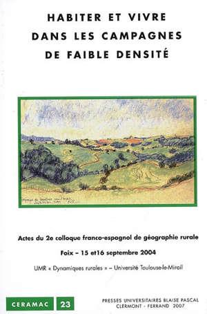 Habiter et vivre dans les campagnes de faible densité : actes du 2e Colloque franco-espagnol de géographie rurale, Foix, 15-16 septembre 2004