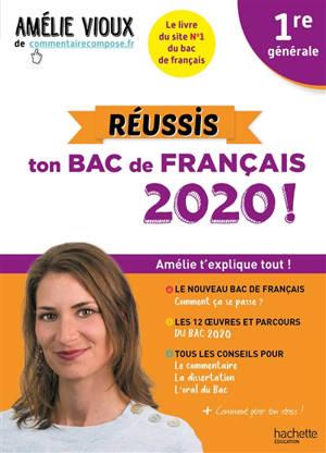 Réussis ton bac de français 2020 ! : 1re générale : Amélie t'explique tout !