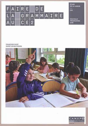 Faire de la grammaire au CE2 : étude de la langue, CE2 : nouveaux programmes 2018