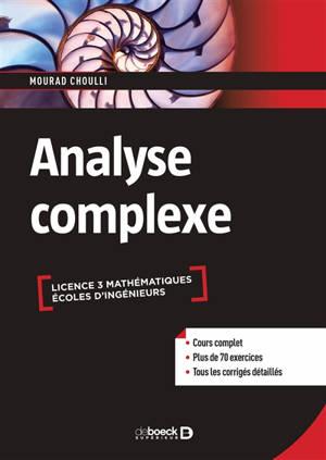 Analyse complexe : licence 3 mathématiques, écoles d'ingénieurs