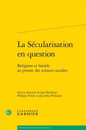 La sécularisation en question : religions et laïcités au prisme des sciences sociales