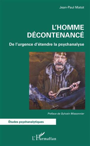 L'homme décontenancé : de l'urgence d'étendre la psychanalyse