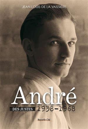 Des justes. Volume 2, André : histoires de résiliences : 1938-1968