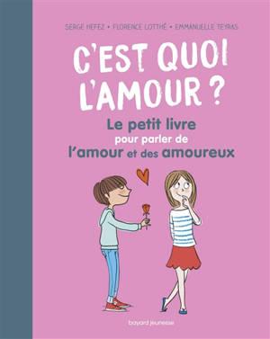 C'est quoi l'amour ? : le petit livre pour parler de l'amour et des amoureux
