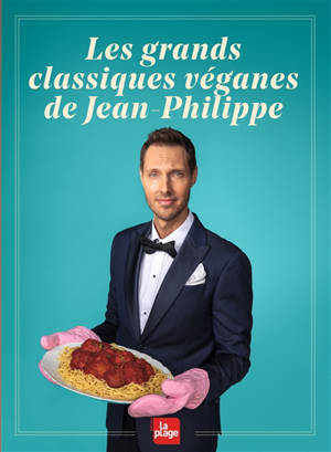 Mes grands classiques véganes : la cuisine de Jean-Philippe