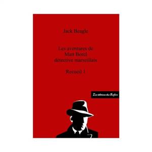 Les aventures de Matt Borel détective marseillais. Volume 1