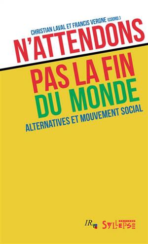 N'attendons pas la fin du monde : alternatives et mouvement social