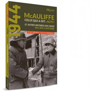 McAuliffe, celui qui a dit Nuts! : et autres histoires sur l'hiver 1944-1945 à Bastogne