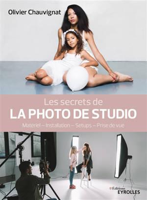 Les secrets de la photo de studio : matériel, installation, setups, prise de vue