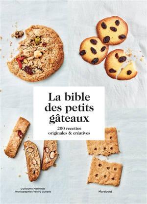 La bible des petits gâteaux : 200 recettes originales & créatives