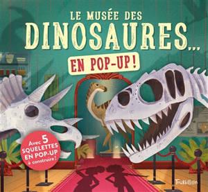 Le musée des dinosaures... : en pop-up !