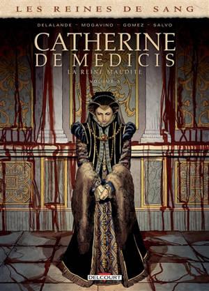Les reines de sang, Catherine de Médicis, la reine maudite. Volume 3