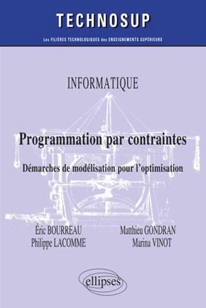 Informatique : programmation par contraintes : démarches de modélisation pour l'optimisation