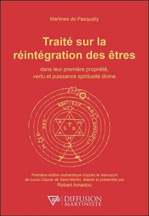 Traité sur la réintégration des êtres : dans leur première propriété, vertu et puissance spirituelle divine