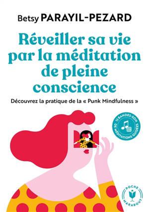 Réveiller sa vie par la méditation de pleine conscience : découvrez la pratique de la Punk mindfulness