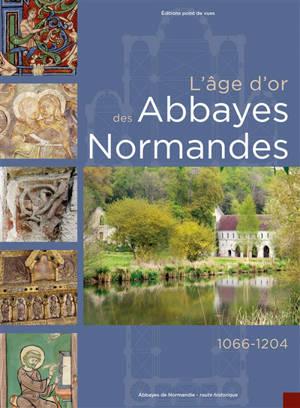 L'âge d'or des abbayes normandes : 1066-1204