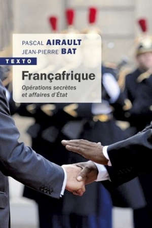 Françafrique : opérations secrètes et affaires d'Etat