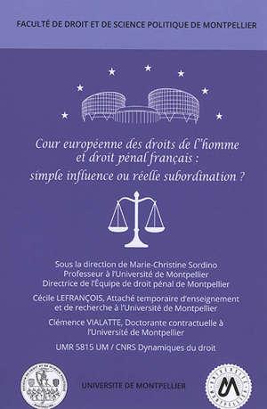 Cour européenne des droits de l'homme et droit pénal français : simple influence ou réelle subordination ? : colloque du 16 mars 2018