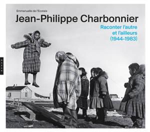 Jean-Philippe Charbonnier : raconter l'autre et l'ailleurs (1944-1983)
