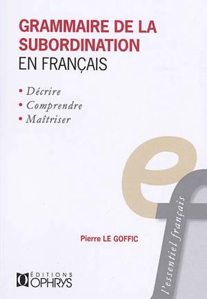 Grammaire de la subordination en français : décrire, comprendre, maîtriser