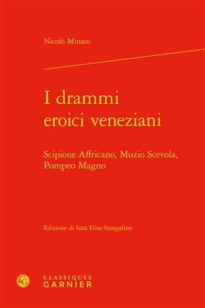 I drammi eroici veneziani : Scipione Affricano, Muzio Scevola, Pompeo Magno