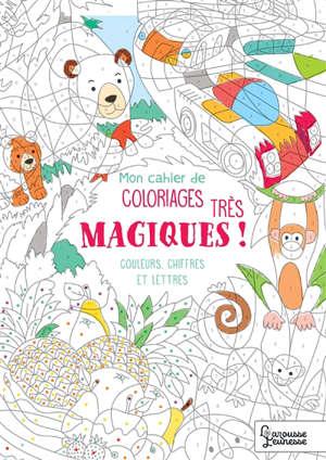 Mon cahier de coloriages magiques... très magiques ! : couleurs, chiffres et lettres