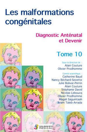 Les malformations congénitales : diagnostic anténatal et devenir. Volume 10
