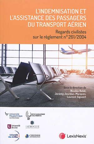 L'indemnisation et l'assistance des passagers du transport aérien : regards civilistes sur le règlement n° 261-2004