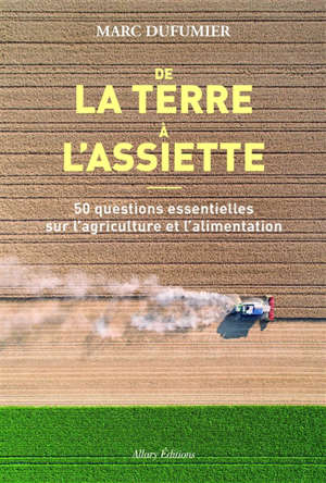 De la terre à l'assiette : 50 questions essentielles sur l'agriculture et l'alimentation