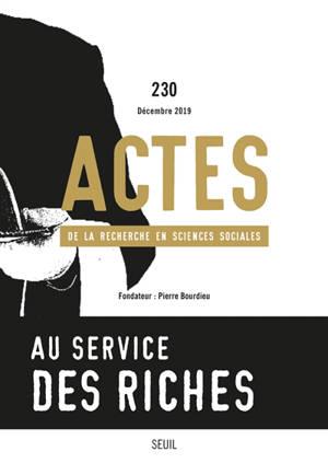 Actes de la recherche en sciences sociales. n° 230, Au service des riches : le retour de la domination rapprochée ?
