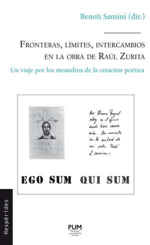 Fronteras, limites, intercambios en la obra de Raul Zurita : un viaje por los meandros de la creacion poetica