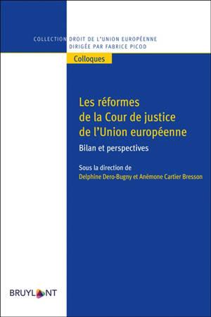 Les réformes de la Cour de justice de l'Union européenne : bilan et perspectives