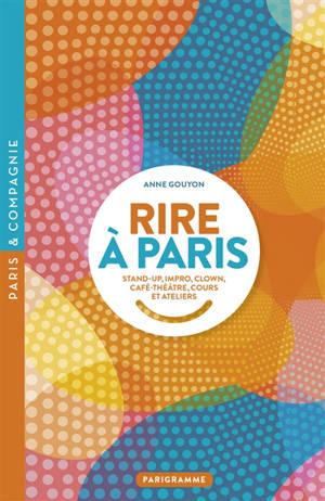 Rire à Paris : stand-up, impro, clown, café-théâtre, cours et ateliers