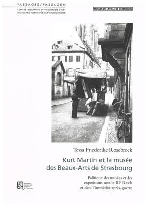 Kurt Martin et le Musée des Beaux-Arts de Strasbourg : politique des musées et des expositions sous le IIIe Reich et dans l'immédiate après-guerre