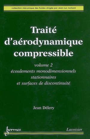 Traité d'aérodynamique compressible. Volume 2, Ecoulements monodimensionnels stationnaires et surfaces de discontinuité