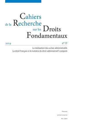 Cahiers de la recherche sur les droits fondamentaux. n° 17, La motivation des actes administratifs : le droit français à la lumière du droit administratif comparé