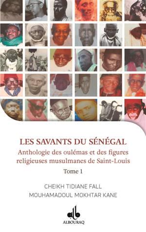 Les savants du Sénégal : anthologie des oulémas et des figures religieuses de Saint-Louis. Volume 1