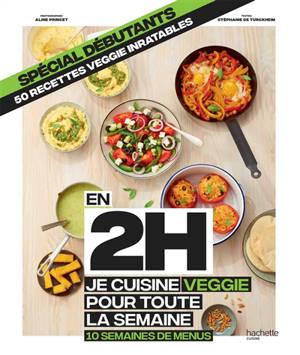 En 2 h, je cuisine veggie pour toute la semaine : 10 semaines de menus, 50 recettes veggie inratables : spécial débutants