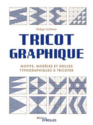 Tricot graphique : motifs, modèles et grilles typographiques à tricoter