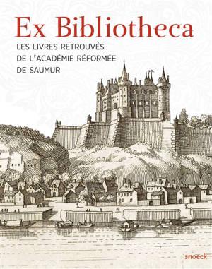 Ex bibliotheca : les livres retrouvés de l'Académie réformée de Saumur
