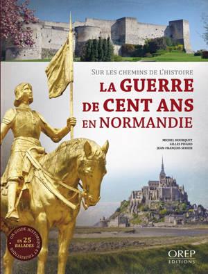 La guerre de Cent Ans en Normandie : sur les chemins de l'histoire