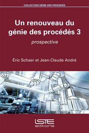 Un renouveau du génie des procédés. Volume 3, Prospective