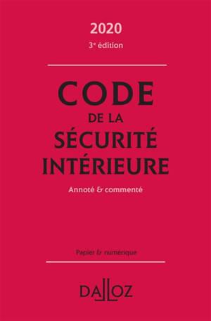 Code de la sécurité intérieure 2020 : annoté & commenté