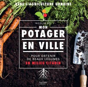 Mon potager en ville : pour obtenir de beaux légumes en milieu citadin