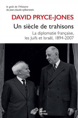 Un siècle de trahisons : la diplomatie française, les Juifs et Israël, 1894-2007