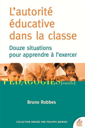 L'autorité éducative dans la classe : douze situations pour apprendre à l'exercer