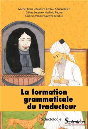 La formation grammaticale du traducteur : enjeux didactiques et traductologiques