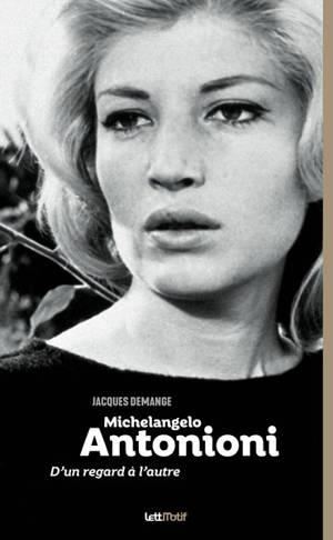 Michelangelo Antonioni : d'un regard à l'autre
