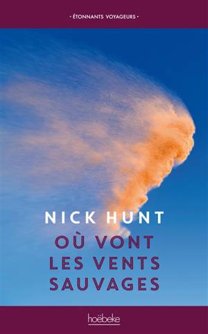 Où vont les vents sauvages : marcher à la rencontre des vents d'Europe des Pennines jusqu'en Provence
